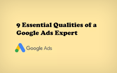 9 Essential Qualities Of A Successful Google Ads Expert