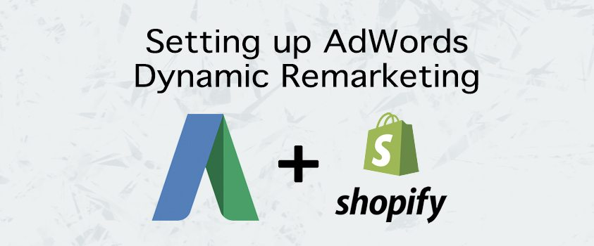 Shopify Google AdWords Dynamic Remarketing Setup