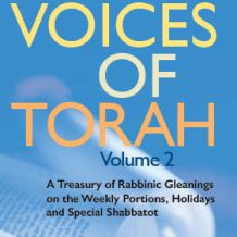 "Book Excerpt: ""Voices of Torah, Volume 2: A Treasury of Rabbinic Gleanings on the Weekly Portions, Holidays and Special Shabbatot"""