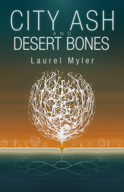 City Ash and Desert Bones by Laurel Myler