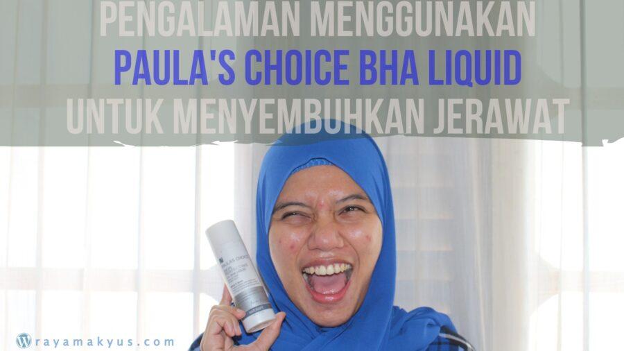Pengalaman Menggunakan Paula's Choice BHA Liquid untuk Menyembuhkan Jerawat