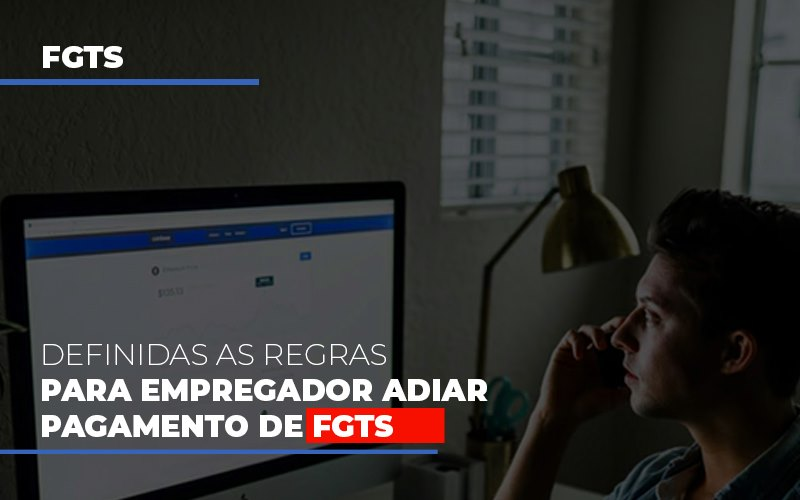 Definidas As Regras Para Empregador Adiar Pagamento De FGTS