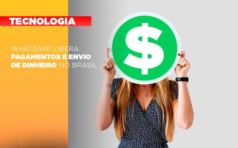 WhatsApp Libera Pagamentos E Envio De Dinheiro No Brasil