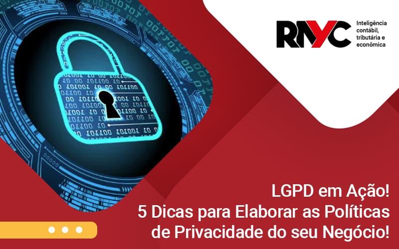 Lgpd Em Ação! 5 Dicas Para Elaborar As Políticas De Privacidade Do Seu Negócio! - Contabilidade Em Goiânia - GO | Rayc Contabilidade