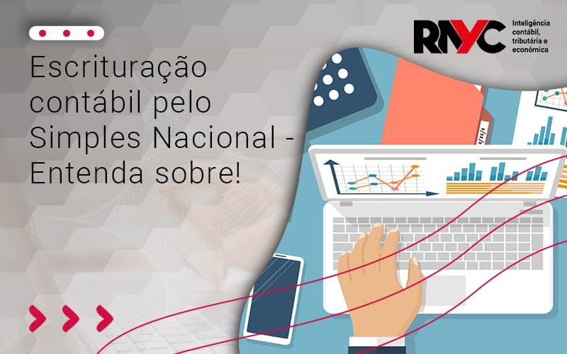 Escrituração Contábil Pelo Simples Nacional - Contabilidade Em Goiânia - GO | Rayc Contabilidade