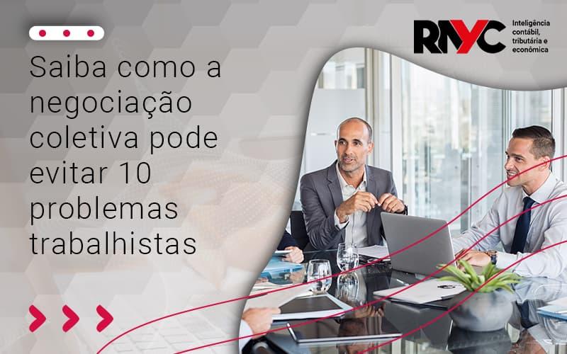 Saiba Como A Negociação Coletiva Pode Evitar 10 Problemas - Contabilidade Em Goiânia - GO | Rayc Contabilidade