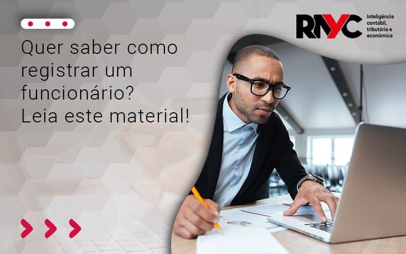 Quer Saber Como Registrar Um Funcionário - Contabilidade Em Goiânia - GO | Rayc Contabilidade