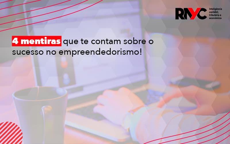 4 Mentiras Que Te Contam Sobre O Sucesso No Empreendedorismo (1) - Contabilidade Em Goiânia - GO | Rayc Contabilidade