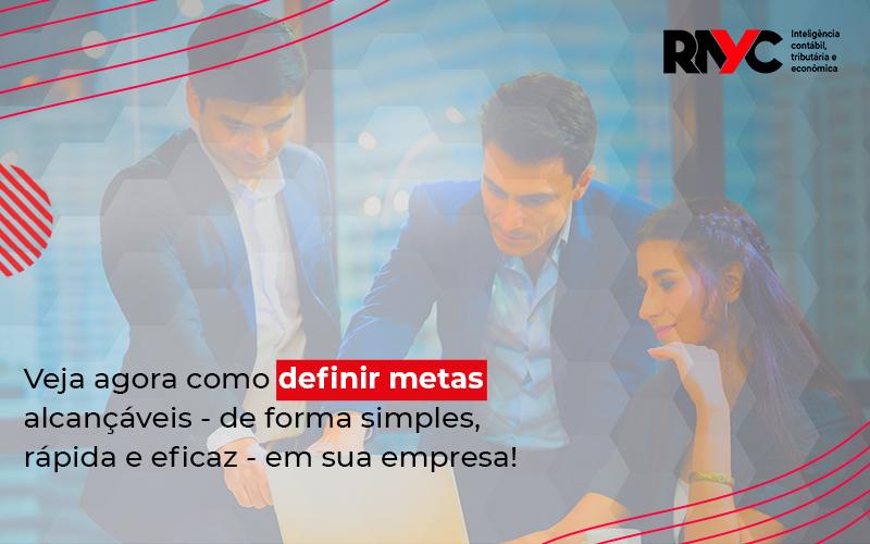 Aprenda A Definir Metas Realistas - Contabilidade Em Goiânia - GO | Rayc Contabilidade