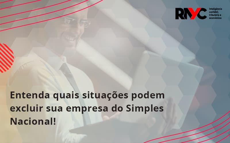 Entenda Quais Situacoes Podem Excluir Sua Empresa Do Simples Nacional Rayc - Contabilidade Em Goiânia - GO | Rayc Contabilidade