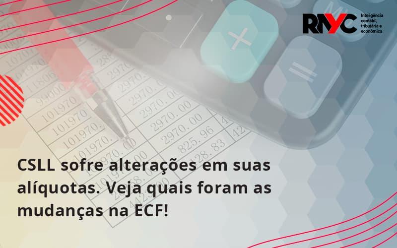 Csll Sofre Alterações Em Suas Alíquotas. Veja Quais Foram As Mudanças Na Ecf! Rayc - Contabilidade Em Goiânia - GO | Rayc Contabilidade