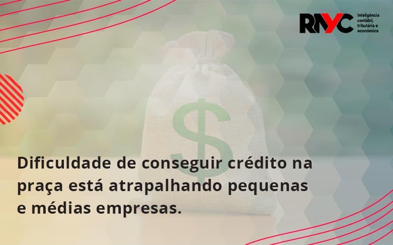 A Dificuldade De Conseguir Crédito Na Praça Está Atrapalhando Pequenas E Médias Empresas. Rayc - Contabilidade em Goiânia - GO | Rayc Contabilidade