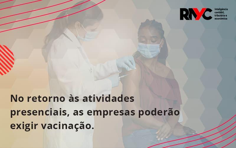 No Retorno às Atividades Presenciais, As Empresas Poderão Exigir Vacinação. Saiba Mais Rayc - Contabilidade Em Goiânia - GO | Rayc Contabilidade