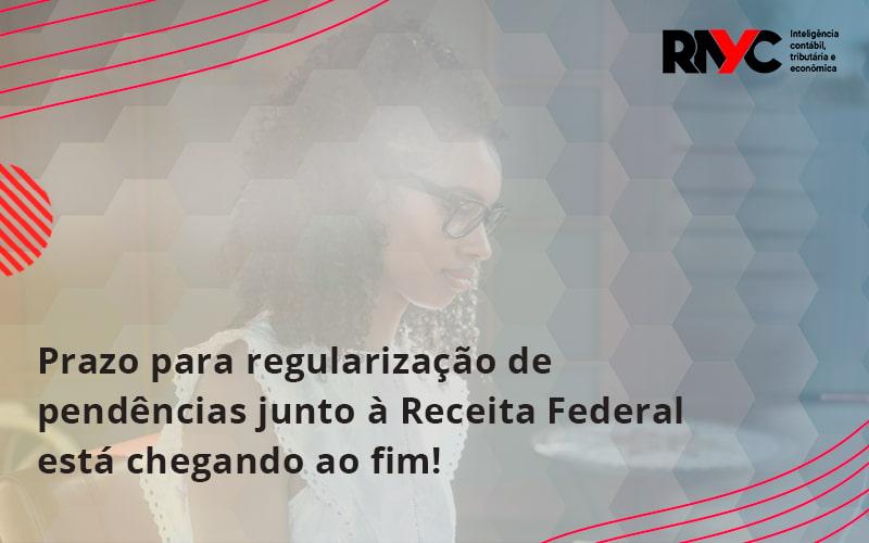 Prazo Para Regularização De Pendências Junto à Receita Federal Está Chegando Ao Fim! Rayc - Contabilidade Em Goiânia - GO | Rayc Contabilidade
