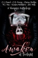 Awaken At Twilight A Vampire Anthology Kristen Middleton C.M. Owens Chrissy Peebles W.J. May C.J. Pinard J. Wells L. Wells
