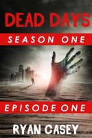 Dead Days Episode 1 A Zombie Apocalypse Serial Ryan Casey