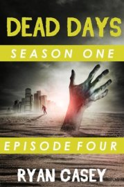 Dead Days Episode 4 A Zombie Apocalypse Serial Ryan Casey