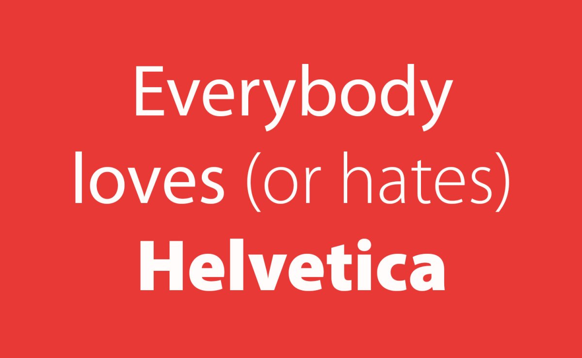 Everybody loves or hates Helvetica
