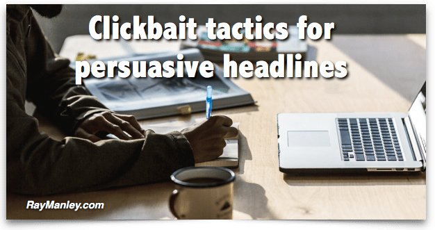 persuasive headline writing with clickbait tactics