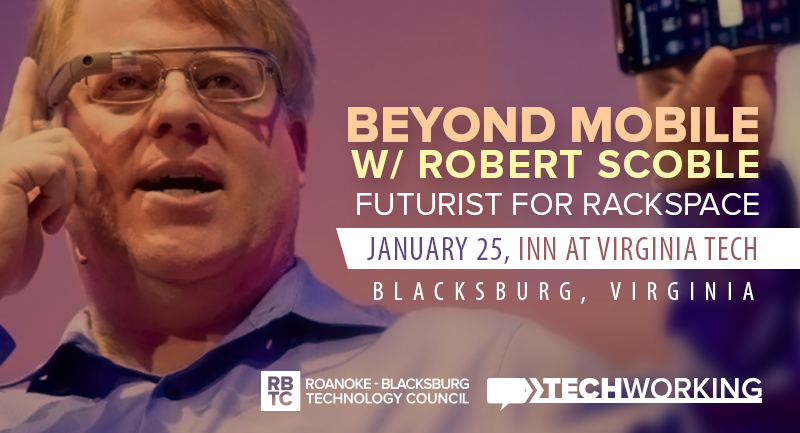 TechWorking: 'Beyond Mobile' with Futurist Robert Scoble – January 25