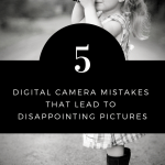 5 Digital Camera Mistakes that Lead to Disappointing Pictures - RCI Plus Topsail