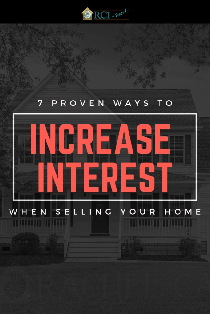 7 Proven Ways to Increase Interest When Selling Your Home - RCI Plus Topsail