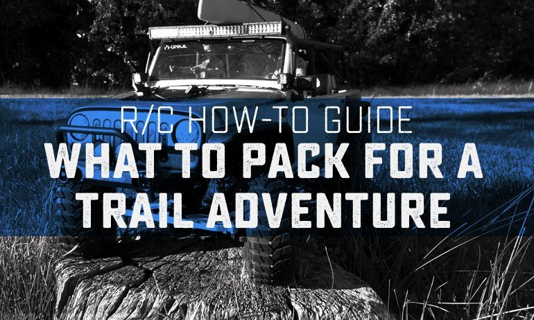 Getting Started in R/C: What to Pack for Your Scale/Trail Adventure