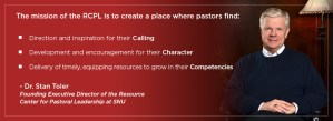 The mission of the Resource Center for Pastoral Leadership is to create a place where pastors find: Direction and inspiration for the Calling, Development and encouragement for the Character, and Delivery of timely, equipping resources to grown in their Competencies - Dr. Stan Toler, Founding Executive Director of the RCPL