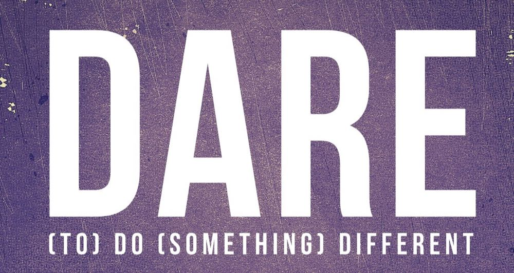 Dare (to) Do (something) Different