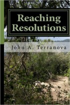 http://www.amazon.com/Reaching-Resolutions-10-Rules-Success/dp/1505477972/ref=sr_1_3?ie=UTF8&qid=1448248273&sr=8-3&keywords=john+a+terranova