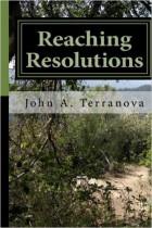 http://www.amazon.com/Reaching-Resolutions-10-Rules-Success/dp/1505477972/ref=sr_1_3?ie=UTF8&qid=1448248273&sr=8-3&keywords=john+a+terranova