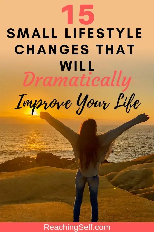 These 15 small and simple lifestyle changes can change your life in a big way and dramatically improve your life and happiness.