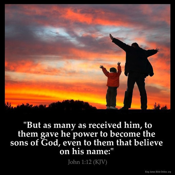 But as many as received him, to them gave he power to become the sons of God, even to them that believe on his name: John 1:12