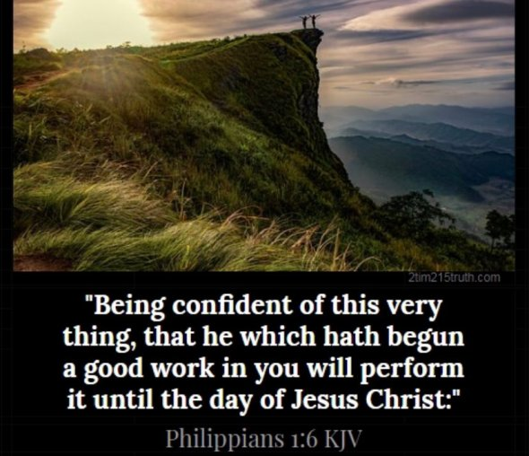 Being confident of this very thing, that he which hath begun a good work in you will perform it until the day of Jesus Christ: Philippians 1:6