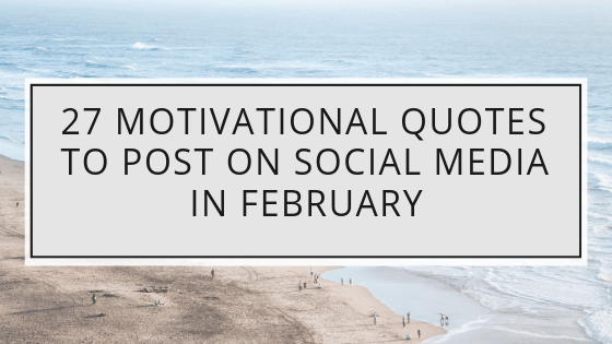 27 Motivational Quotes To Post On Social Media In February