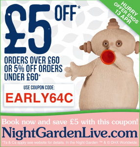 use code EARLY64C to get a great discount at In the Night Garden Live 2018