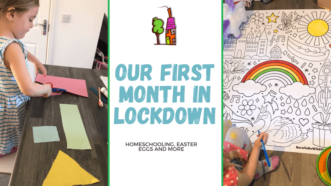 Blog title image with caption Our First Month in Lockdown, Homeschooling, Easter Eggs and more with two images either side of text, one is Spike cutting out shapes for her homeschooling and the other is our wall mural lockdown project