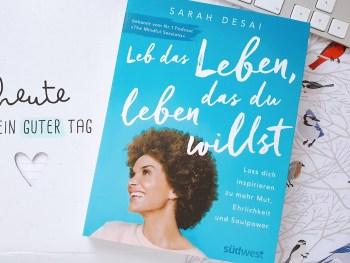 Permalink zu:Leb das Leben, das du leben willst von Sarah Desai [REZENSION]