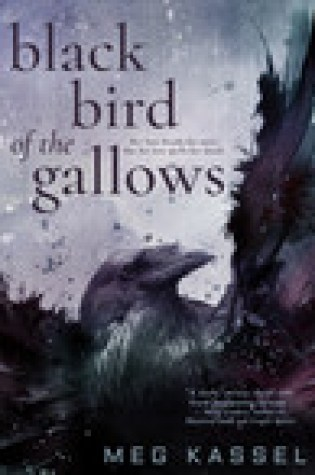 Blog Tour  –  Black Bird of the Gallows by Meg Kassel  –  {Guest Post}