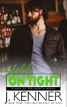 Release Blitz  –  Hold on Tight by J. Kenner  –  {Review}