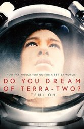Do You Dream of Terra-Two? by Temi Oh