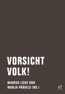 Markus Liske / Manja Präkels (Hg.): »Vorsicht Volk!«