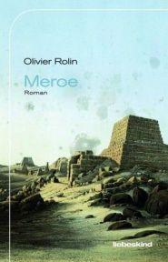 Olivier Rolin: »Meroe«, Liebeskind.