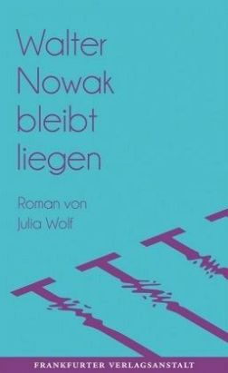 Julia Wolf: »Walter Nowak bleibt liegen«, Frankfurter Verlagsanstalt.
