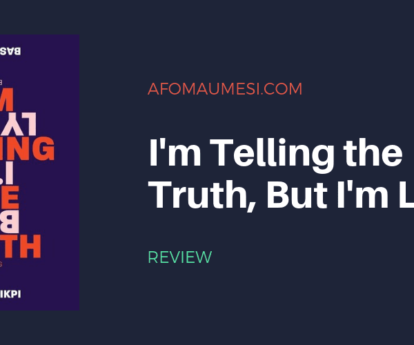 REVIEW| I'M TELLING THE TRUTH, BUT I'M LYING: ESSAYS
