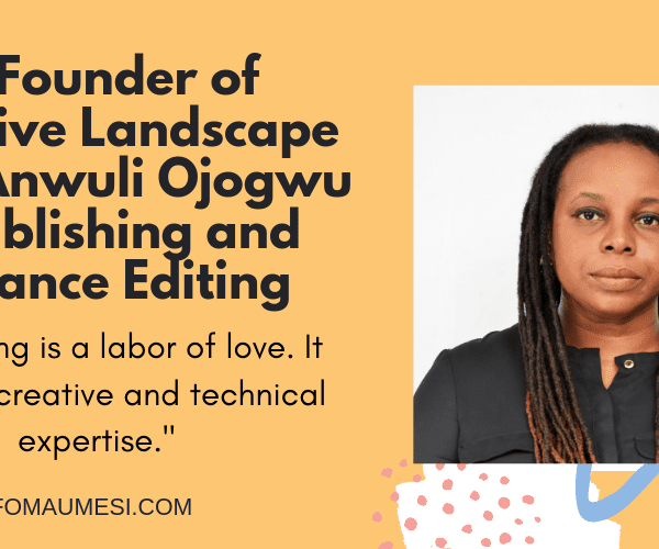 Anwuli Ojogwu, Co-Founder of Nigerian Press, Narrative Landscape Talks Publishing and Freelancing Editing in Nigeria