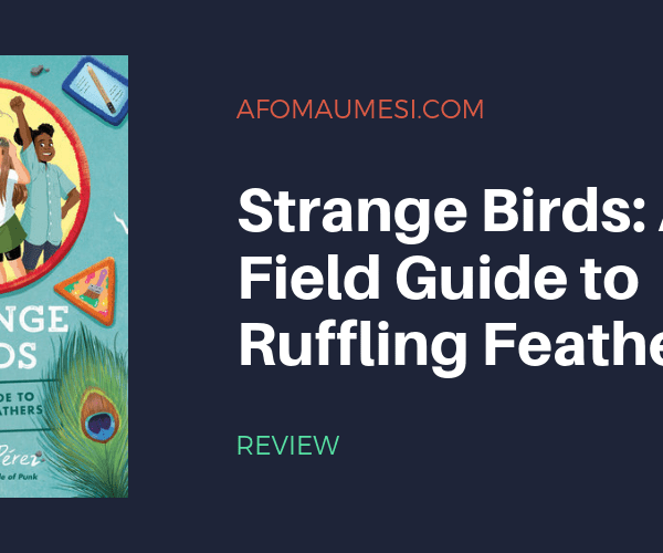 REVIEW | Strange Birds: A Field Guide to Ruffling Feathers