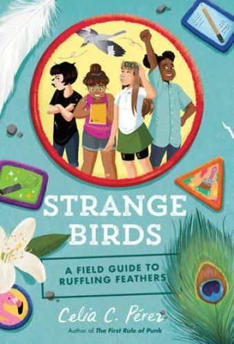 Strange Birds: A Field Guide to Ruffling Feathers by Celia C. Pérez - best middle-grade books by latino authors