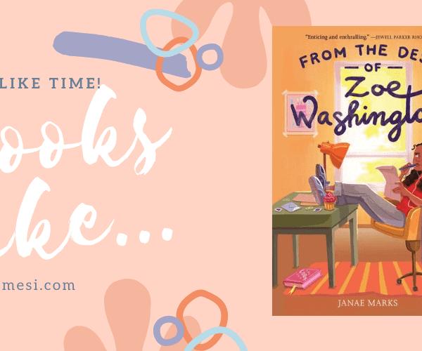 Books Like… From the Desk of Zoe Washington