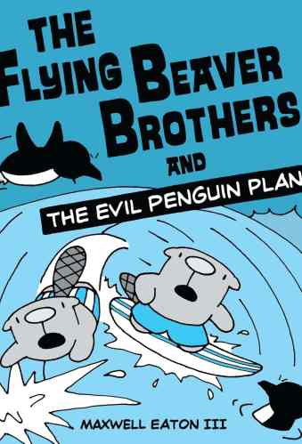 The Flying Beaver Brothers And The Evil Penguin Plan - Best Graphic Novels for Elementary Students (K-6)